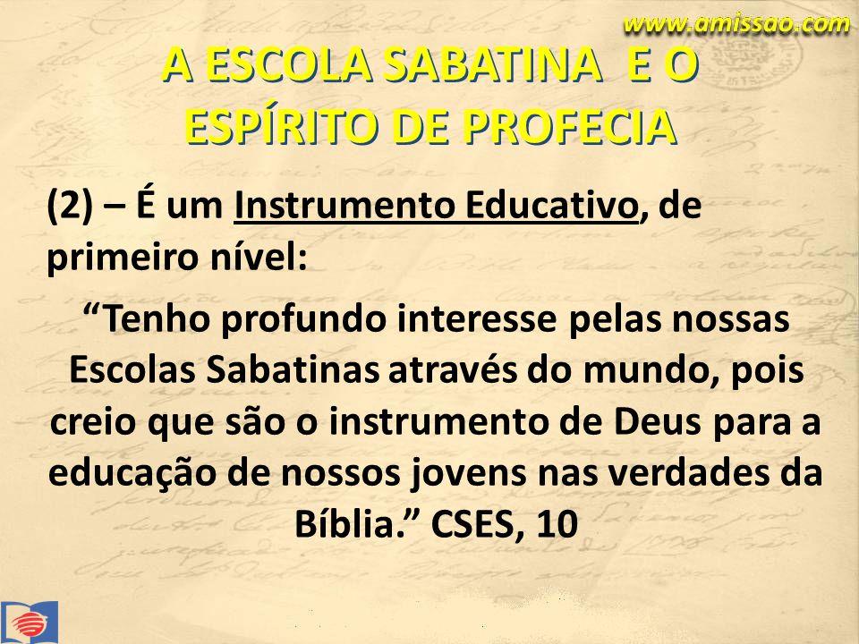 A ESCOLA SABATINA E O ESPÍRITO DE PROFECIA (2) – É um Instrumento Educativo, de primeiro nível: Tenho profundo interesse pelas nossas Escolas Sabatinas através do mundo, pois creio que são o instrumento de Deus para a educação de nossos jovens nas verdades da Bíblia.