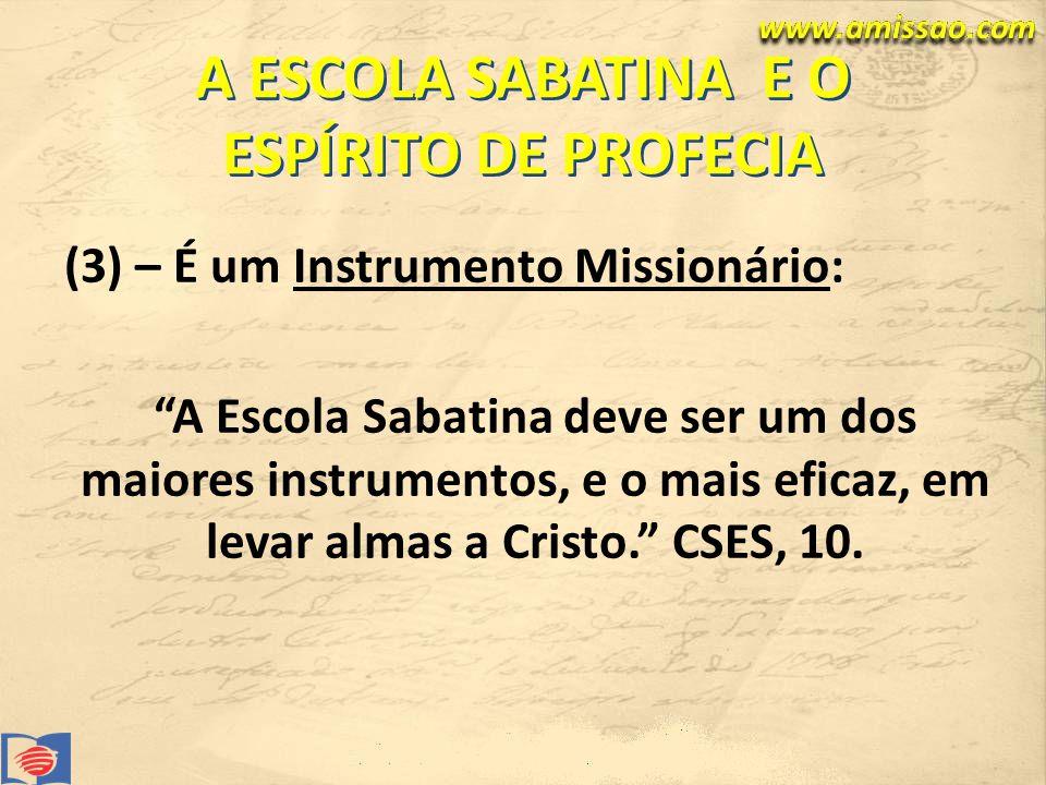 A ESCOLA SABATINA E O ESPÍRITO DE PROFECIA (3) – É um Instrumento Missionário: A Escola Sabatina deve ser um dos maiores instrumentos, e o mais eficaz, em levar almas a Cristo.