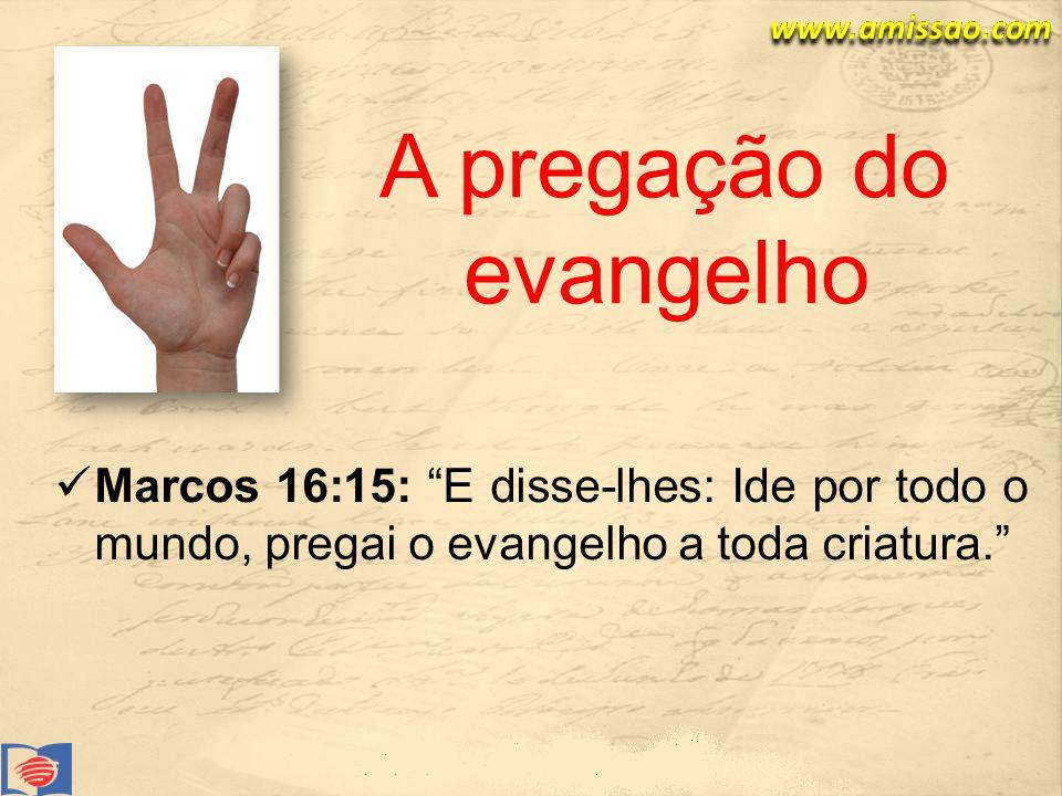 Marcos 16:15: E disse-lhes: Ide por todo o mundo, pregai o evangelho a toda criatura.