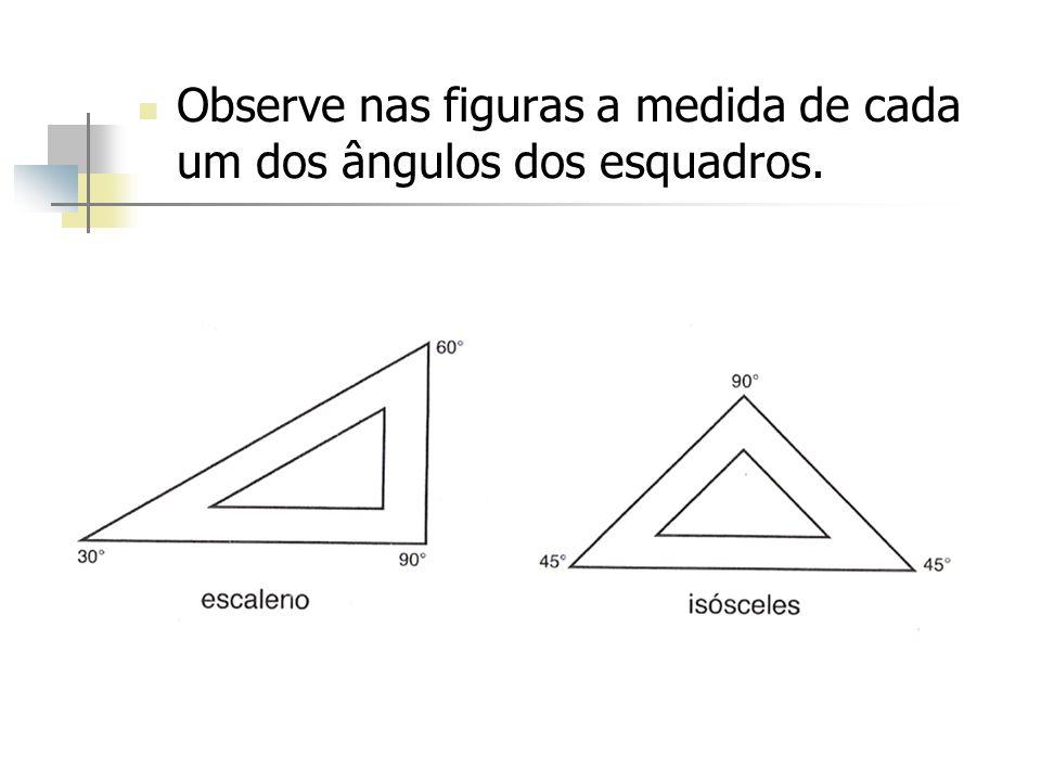 Observe nas figuras a medida de cada um dos ângulos dos esquadros.