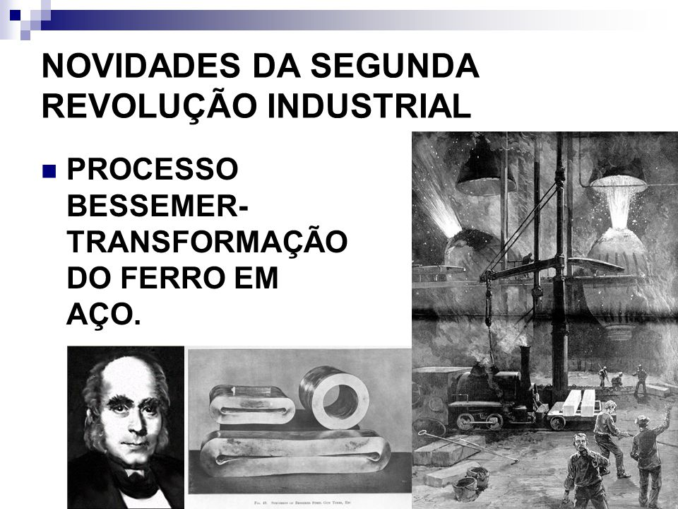 NOVIDADES DA SEGUNDA REVOLUÇÃO INDUSTRIAL PROCESSO BESSEMER- TRANSFORMAÇÃO DO FERRO EM AÇO.