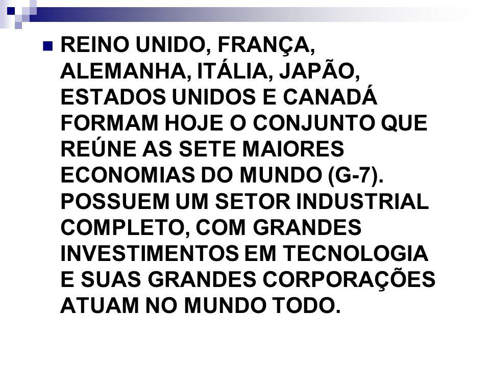 REINO UNIDO, FRANÇA, ALEMANHA, ITÁLIA, JAPÃO, ESTADOS UNIDOS E CANADÁ FORMAM HOJE O CONJUNTO QUE REÚNE AS SETE MAIORES ECONOMIAS DO MUNDO (G-7). POSSU