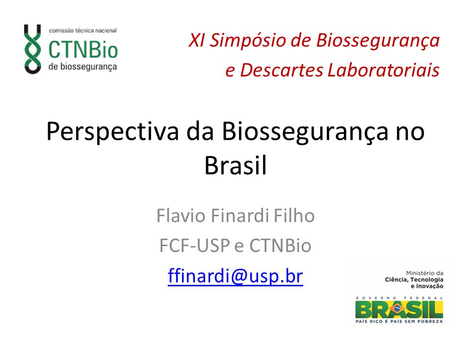 Perspectiva da Biossegurança no Brasil Flavio Finardi Filho FCF-USP e CTNBio ffinardi@usp.br XI Simpósio de Biossegurança e Descartes Laboratoriais