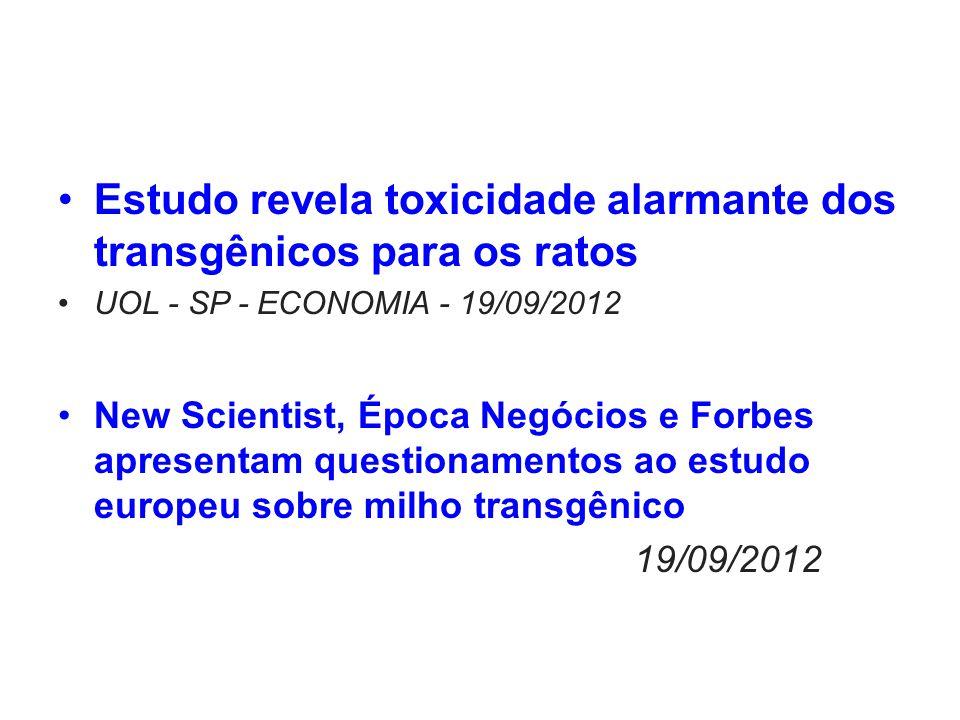 Estudo revela toxicidade alarmante dos transgênicos para os ratos UOL - SP - ECONOMIA - 19/09/2012 New Scientist, Época Negócios e Forbes apresentam q