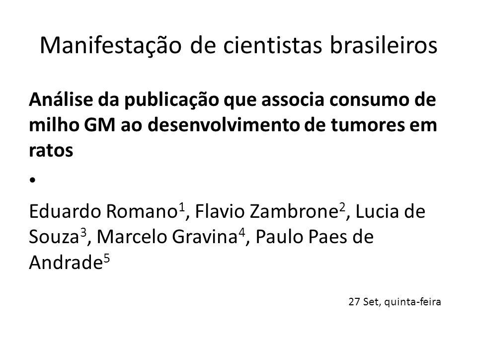 Manifestação de cientistas brasileiros Análise da publicação que associa consumo de milho GM ao desenvolvimento de tumores em ratos Eduardo Romano 1,