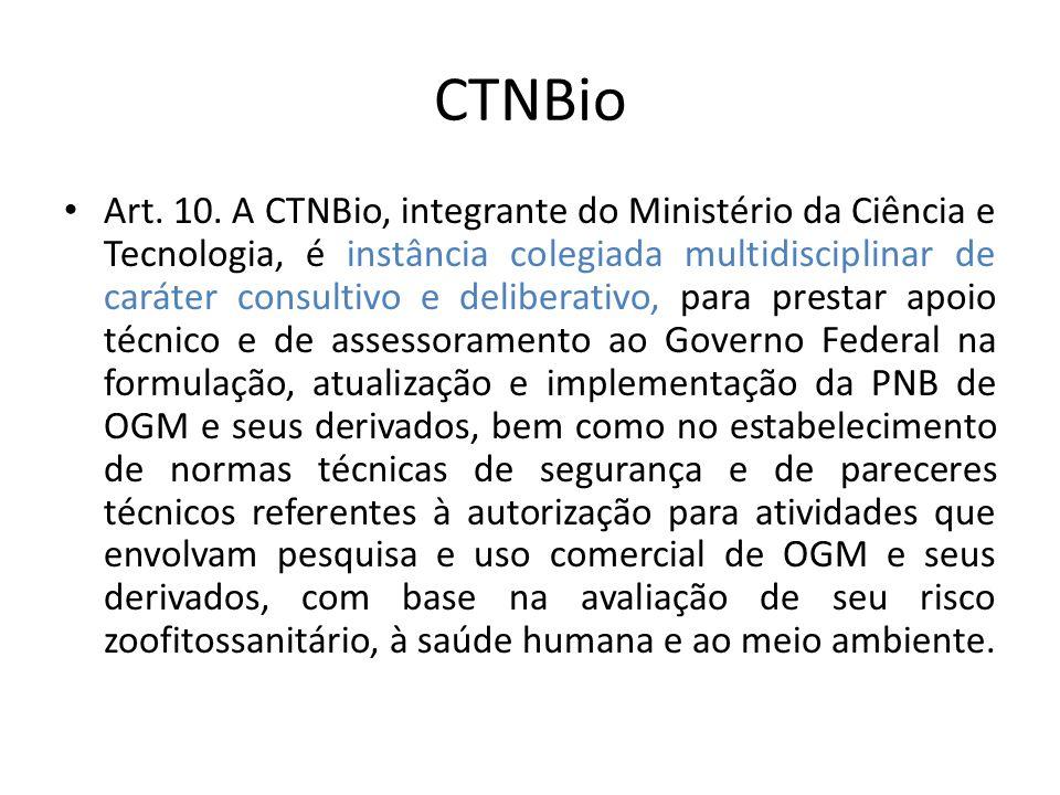 CTNBio Art. 10. A CTNBio, integrante do Ministério da Ciência e Tecnologia, é instância colegiada multidisciplinar de caráter consultivo e deliberativ