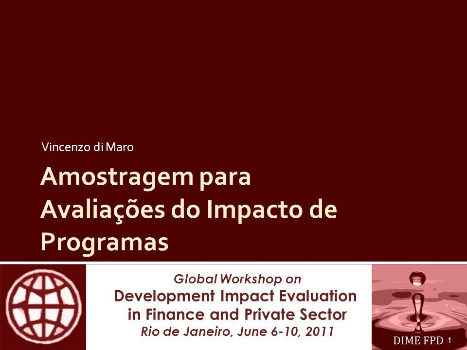 Global Workshop on Development Impact Evaluation in Finance and Private Sector Rio de Janeiro, June 6-10, 2011 Amostragem para Avaliações do Impacto de Programas Vincenzo di Maro 1
