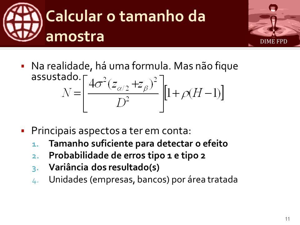 Calcular o tamanho da amostra Na realidade, há uma formula.