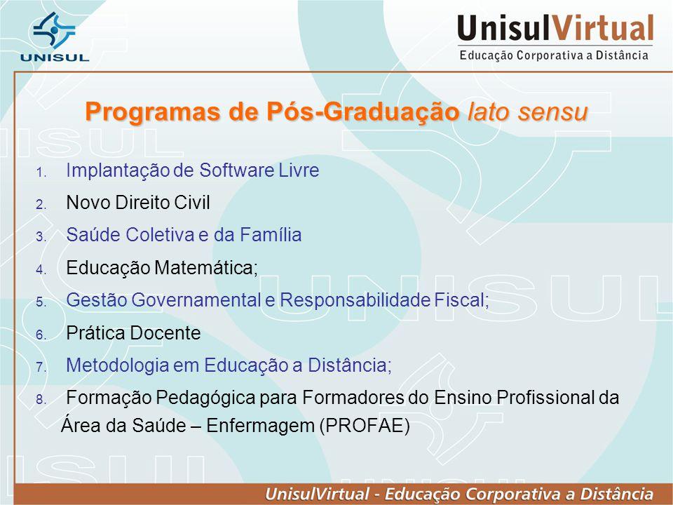 Programas de Pós-Graduação lato sensu Implantação de Software Livre Novo Direito Civil Saúde Coletiva e da Família Educação Matemática; Gestão Governa