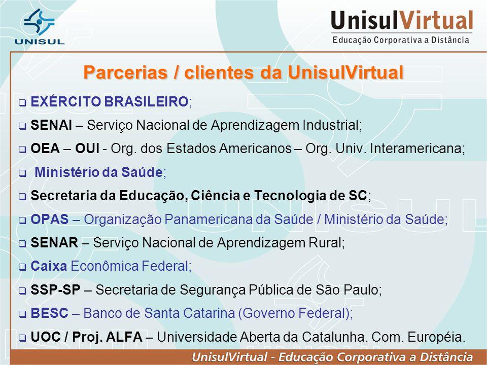 Parcerias / clientes da UnisulVirtual EXÉRCITO BRASILEIRO; SENAI – Serviço Nacional de Aprendizagem Industrial; OEA – OUI - Org. dos Estados Americano