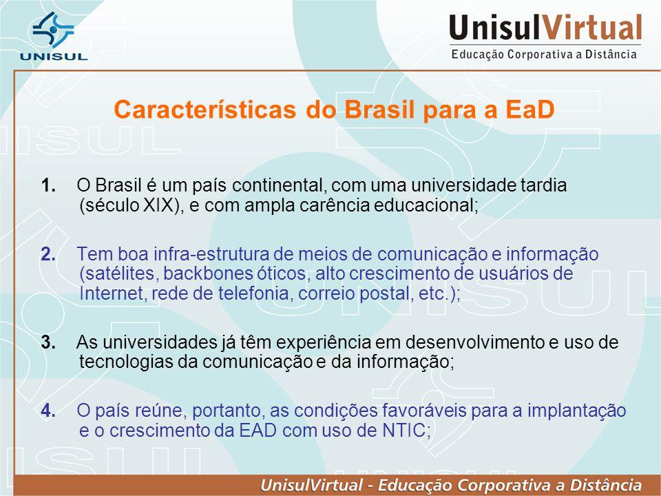 Características do Brasil para a EaD 1. O Brasil é um país continental, com uma universidade tardia (século XIX), e com ampla carência educacional; 2.