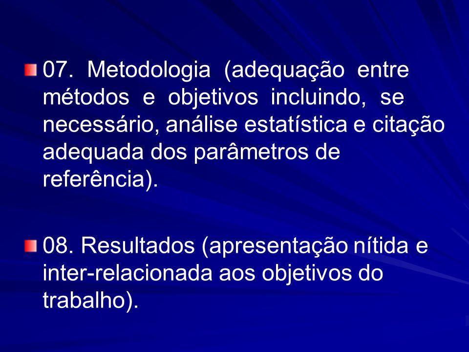 07. Metodologia (adequação entre métodos e objetivos incluindo, se necessário, análise estatística e citação adequada dos parâmetros de referência). 0