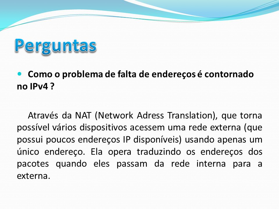 Através da NAT (Network Adress Translation), que torna possível vários dispositivos acessem uma rede externa (que possui poucos endereços IP disponíve