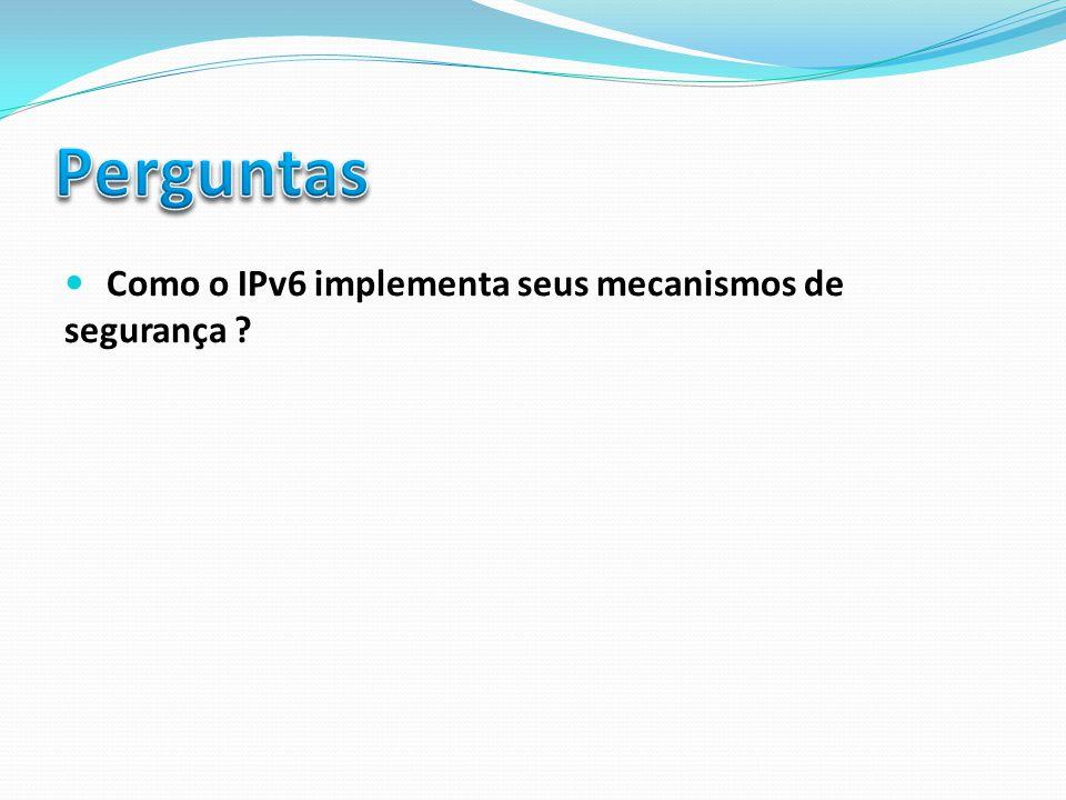 Como o IPv6 implementa seus mecanismos de segurança ?