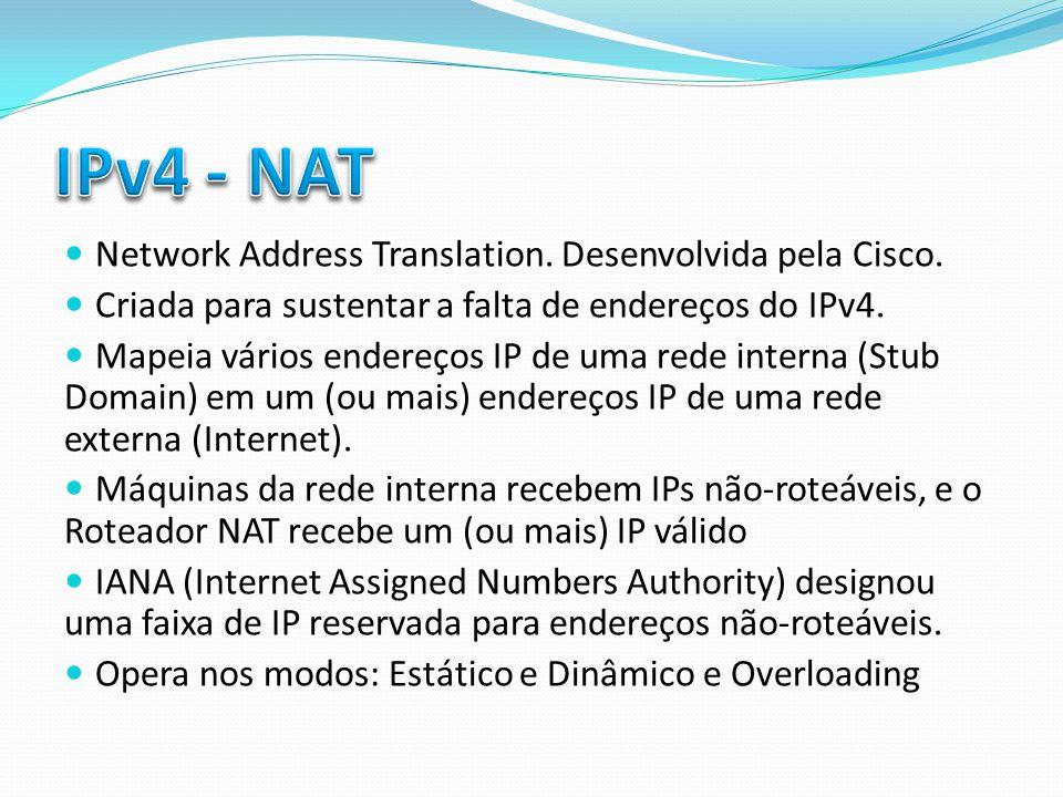 Network Address Translation. Desenvolvida pela Cisco. Criada para sustentar a falta de endereços do IPv4. Mapeia vários endereços IP de uma rede inter
