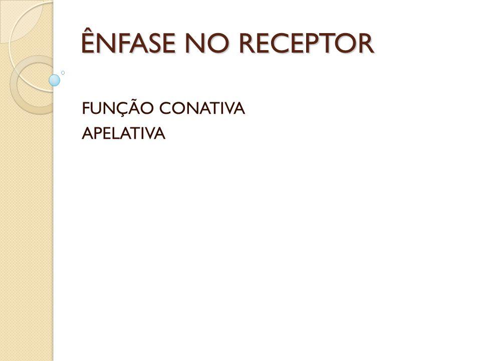 ÊNFASE NO RECEPTOR FUNÇÃO CONATIVA APELATIVA
