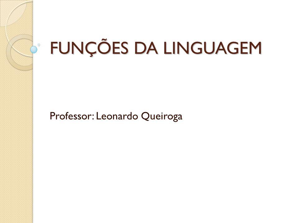 FUNÇÕES DA LINGUAGEM Professor: Leonardo Queiroga