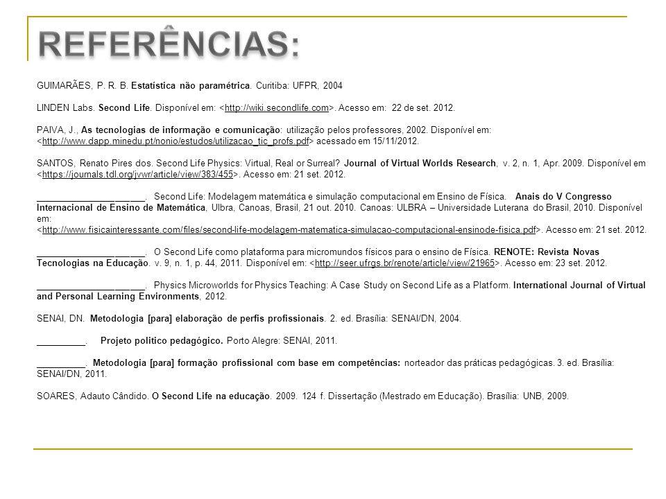 GUIMARÃES, P. R. B. Estatística não paramétrica. Curitiba: UFPR, 2004 LINDEN Labs. Second Life. Disponível em:. Acesso em: 22 de set. 2012. PAIVA, J.,