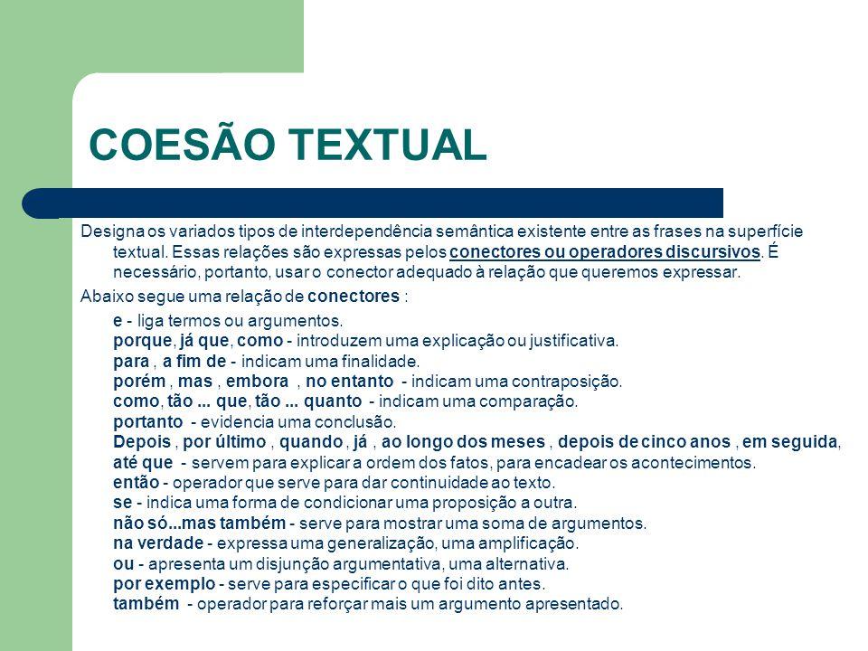 COESÃO TEXTUAL Designa os variados tipos de interdependência semântica existente entre as frases na superfície textual. Essas relações são expressas p