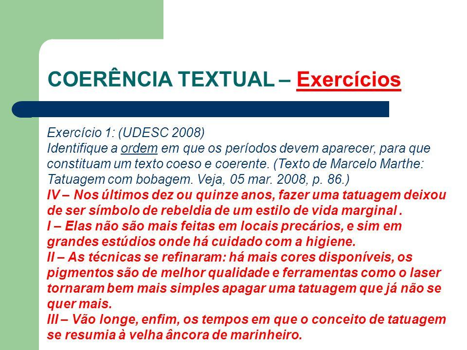 COERÊNCIA TEXTUAL – Exercícios Exercício 1: (UDESC 2008) Identifique a ordem em que os períodos devem aparecer, para que constituam um texto coeso e coerente.