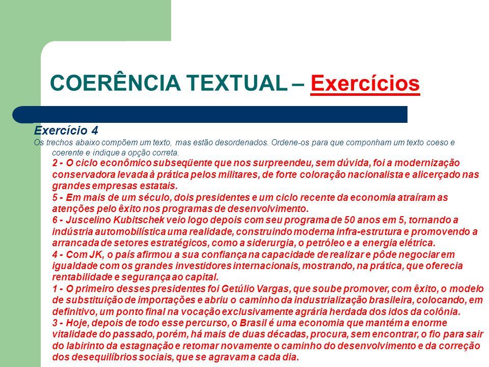 COERÊNCIA TEXTUAL – Exercícios Exercício 4 Os trechos abaixo compõem um texto, mas estão desordenados. Ordene-os para que componham um texto coeso e c