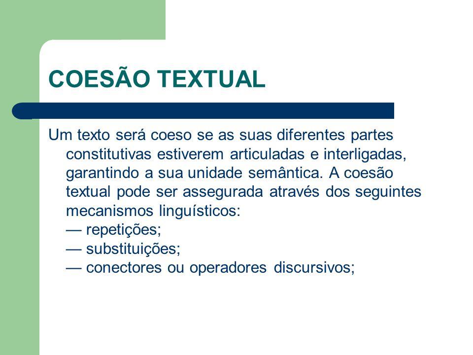 COESÃO TEXTUAL Um texto será coeso se as suas diferentes partes constitutivas estiverem articuladas e interligadas, garantindo a sua unidade semântica