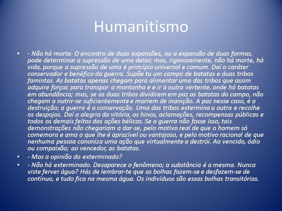 Humanitismo - Não há morte. O encontro de duas expansões, ou a expansão de duas formas, pode determinar a supressão de uma delas; mas, rigorosamente,