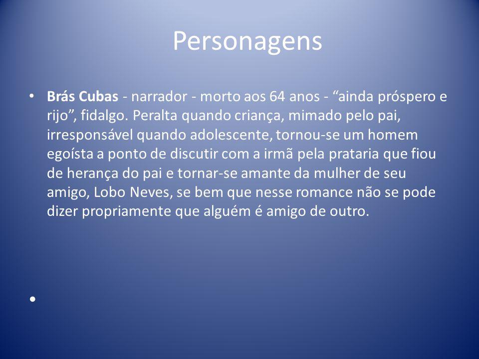 Personagens Brás Cubas - narrador - morto aos 64 anos - ainda próspero e rijo, fidalgo.