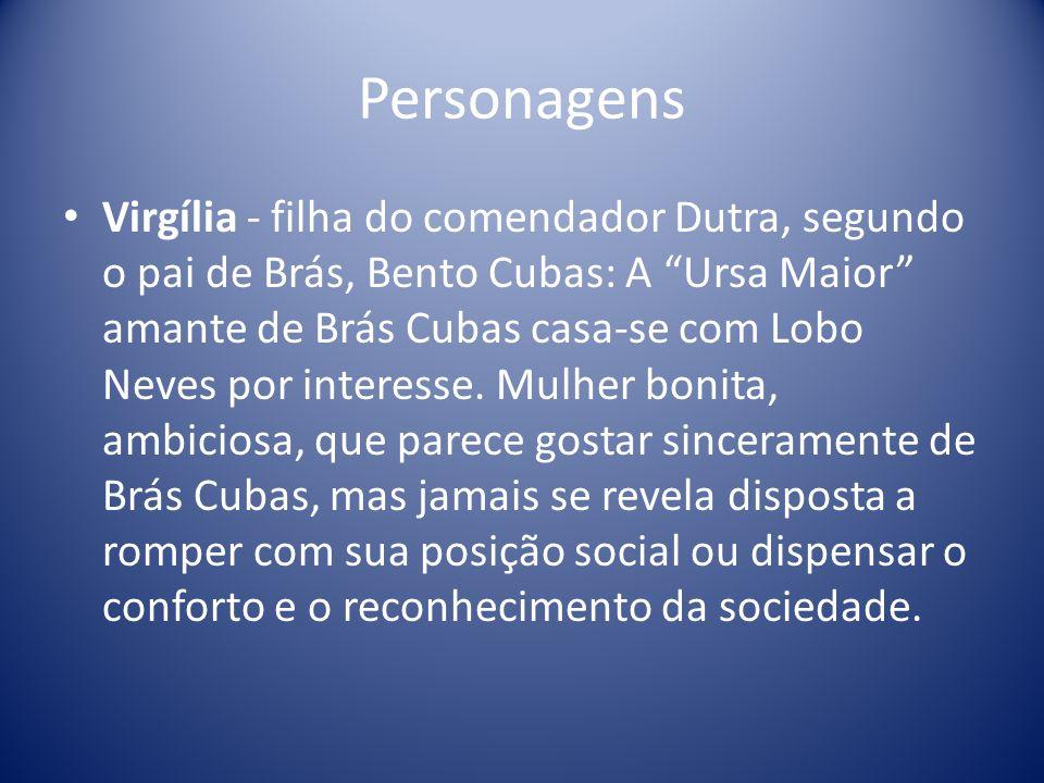 Personagens Virgília - filha do comendador Dutra, segundo o pai de Brás, Bento Cubas: A Ursa Maior amante de Brás Cubas casa-se com Lobo Neves por interesse.