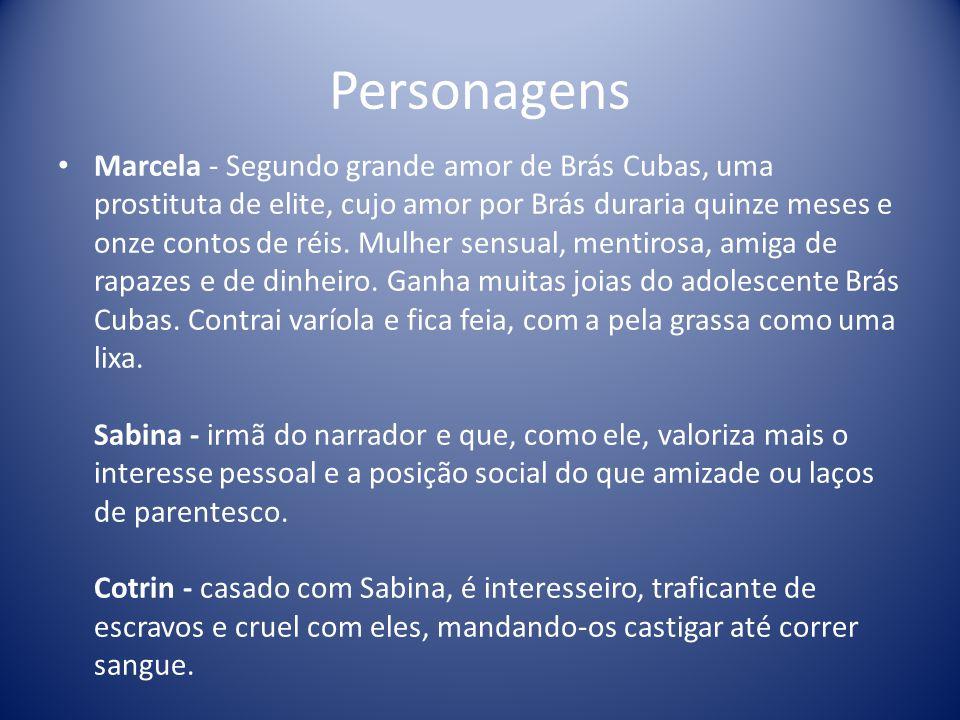 Personagens Marcela - Segundo grande amor de Brás Cubas, uma prostituta de elite, cujo amor por Brás duraria quinze meses e onze contos de réis.