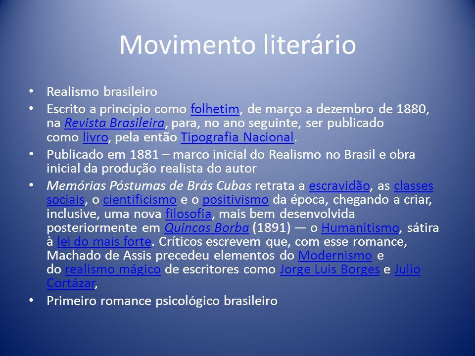 Movimento literário Realismo brasileiro Escrito a princípio como folhetim, de março a dezembro de 1880, na Revista Brasileira, para, no ano seguinte,