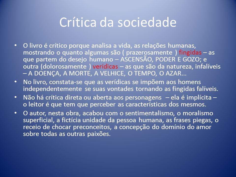 Crítica da sociedade O livro é crítico porque analisa a vida, as relações humanas, mostrando o quanto algumas são ( prazerosamente ) fingidas – as que