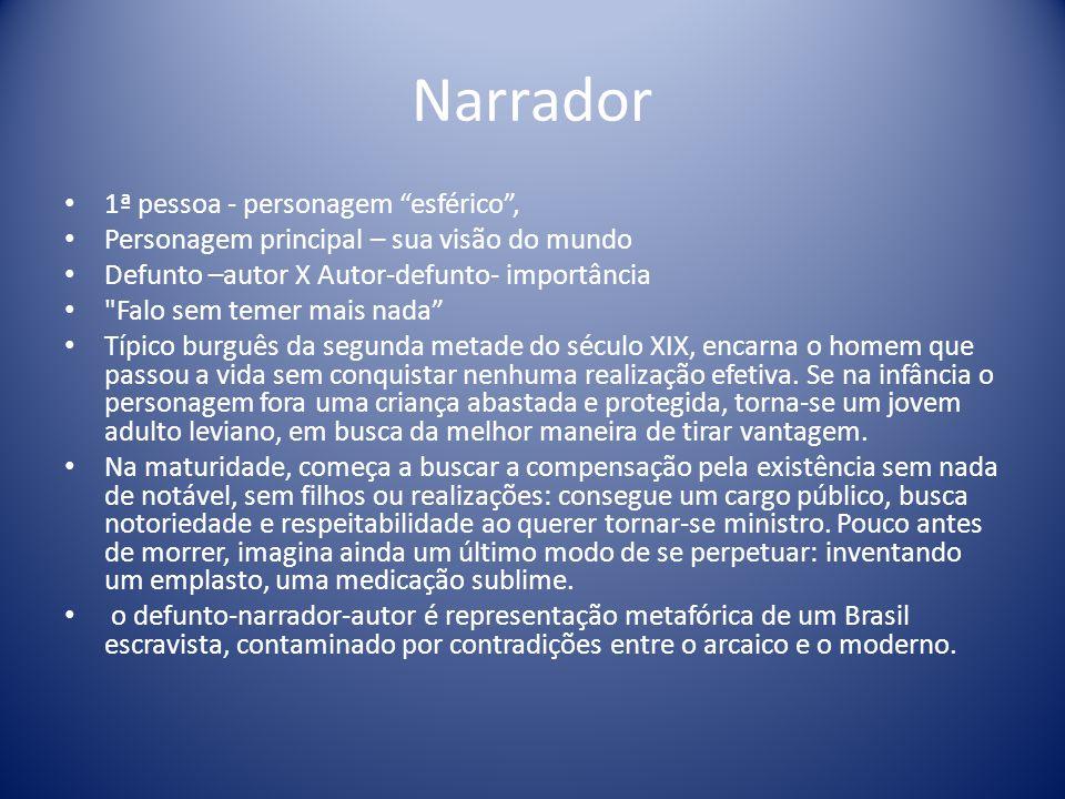 O foco narrativo em primeira pessoa dá ao personagem Brás Cubas o monopólio do texto.