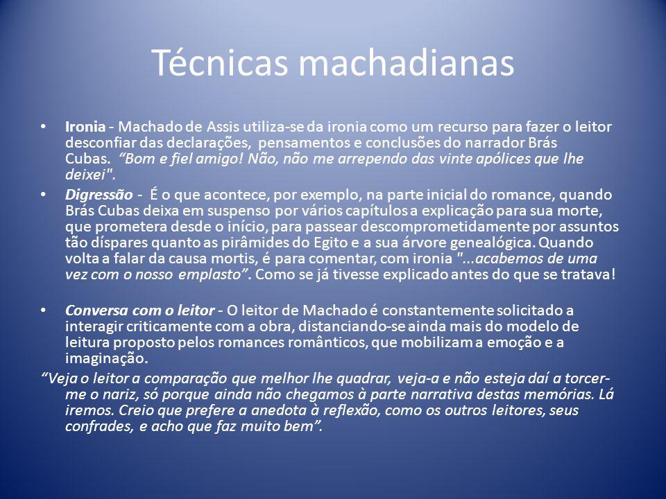 Técnicas machadianas Ironia - Machado de Assis utiliza-se da ironia como um recurso para fazer o leitor desconfiar das declarações, pensamentos e conclusões do narrador Brás Cubas.