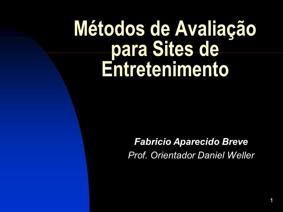 1 Métodos de Avaliação para Sites de Entretenimento Fabricio Aparecido Breve Prof. Orientador Daniel Weller