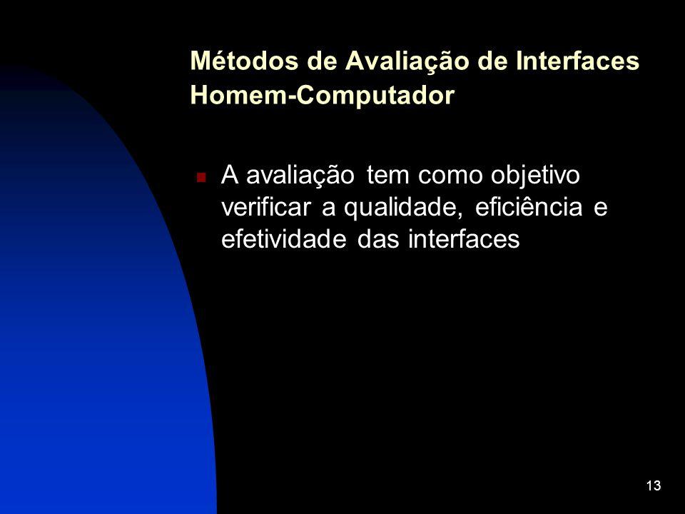 13 Métodos de Avaliação de Interfaces Homem-Computador A avaliação tem como objetivo verificar a qualidade, eficiência e efetividade das interfaces