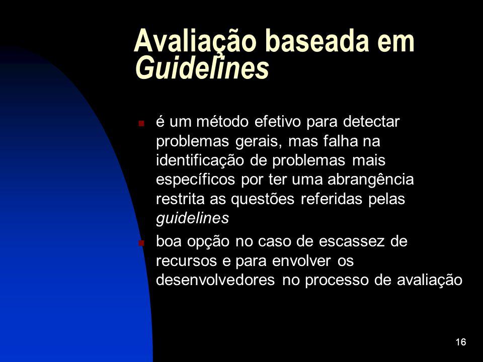 16 Avaliação baseada em Guidelines é um método efetivo para detectar problemas gerais, mas falha na identificação de problemas mais específicos por te