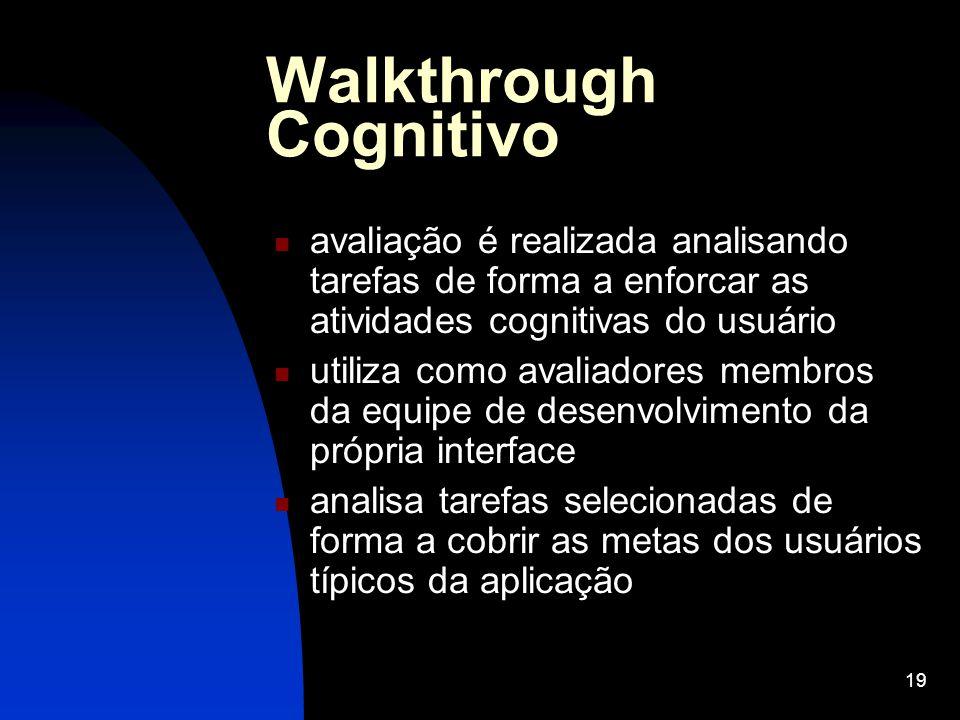 19 Walkthrough Cognitivo avaliação é realizada analisando tarefas de forma a enforcar as atividades cognitivas do usuário utiliza como avaliadores mem