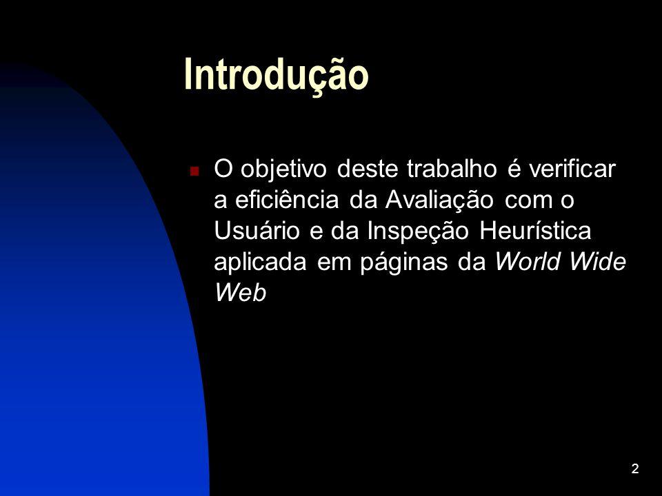 2 Introdução O objetivo deste trabalho é verificar a eficiência da Avaliação com o Usuário e da Inspeção Heurística aplicada em páginas da World Wide