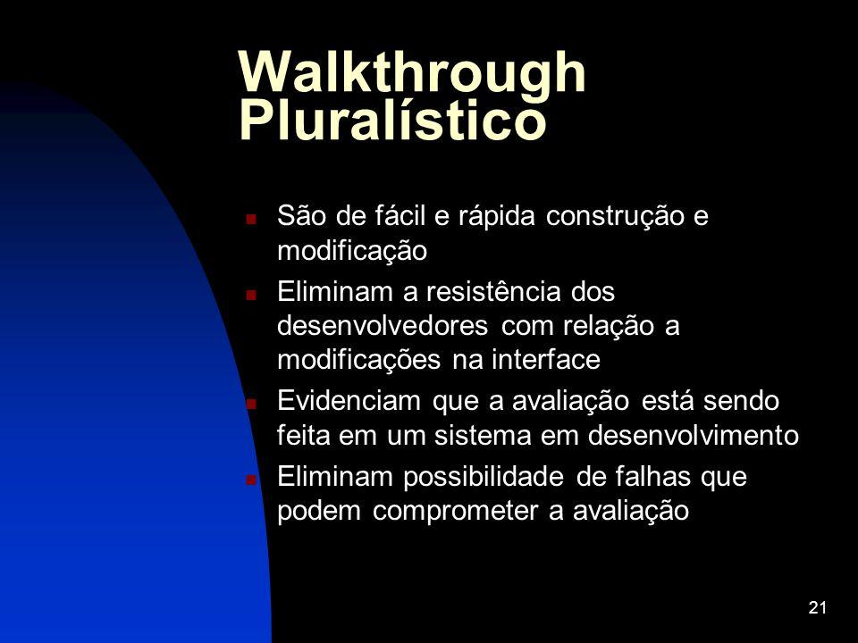 21 Walkthrough Pluralístico São de fácil e rápida construção e modificação Eliminam a resistência dos desenvolvedores com relação a modificações na in