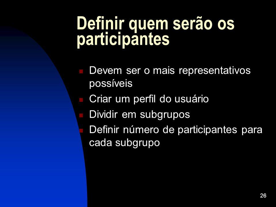 26 Definir quem serão os participantes Devem ser o mais representativos possíveis Criar um perfil do usuário Dividir em subgrupos Definir número de pa