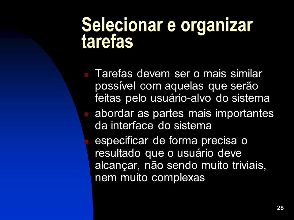 28 Selecionar e organizar tarefas Tarefas devem ser o mais similar possível com aquelas que serão feitas pelo usuário-alvo do sistema abordar as parte