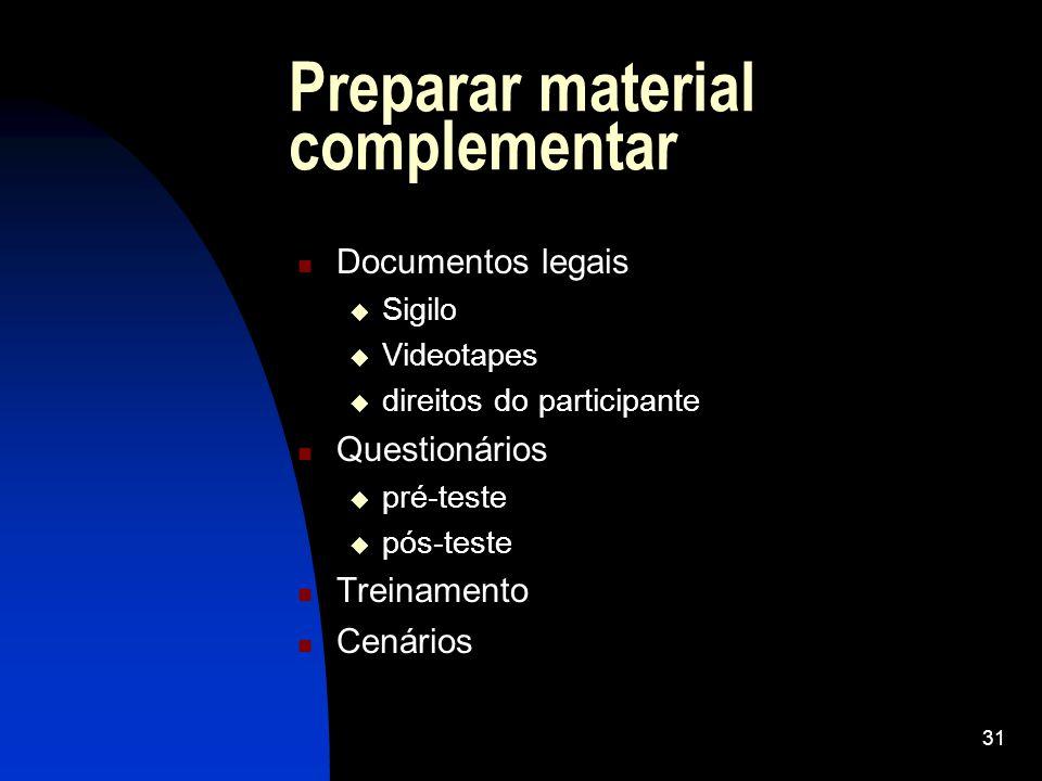 31 Preparar material complementar Documentos legais Sigilo Videotapes direitos do participante Questionários pré-teste pós-teste Treinamento Cenários