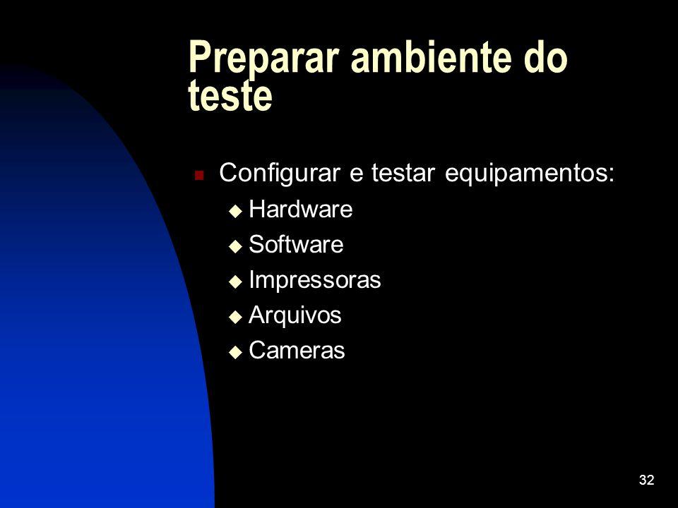 32 Preparar ambiente do teste Configurar e testar equipamentos: Hardware Software Impressoras Arquivos Cameras