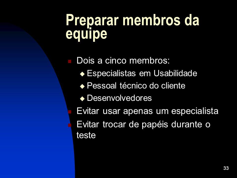 33 Preparar membros da equipe Dois a cinco membros: Especialistas em Usabilidade Pessoal técnico do cliente Desenvolvedores Evitar usar apenas um espe