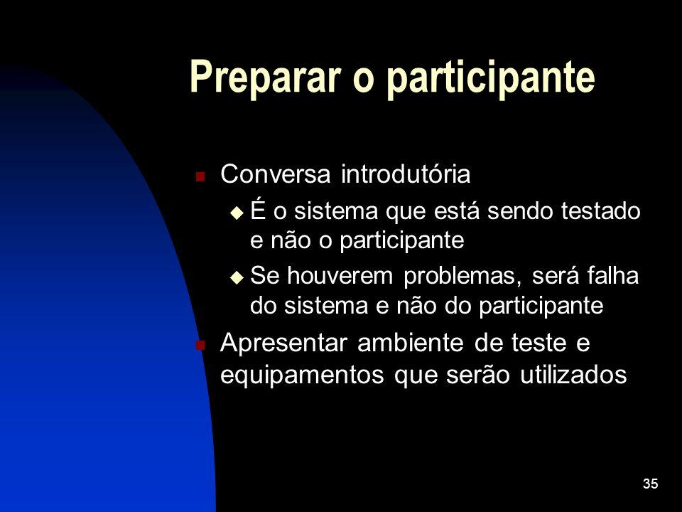35 Preparar o participante Conversa introdutória É o sistema que está sendo testado e não o participante Se houverem problemas, será falha do sistema