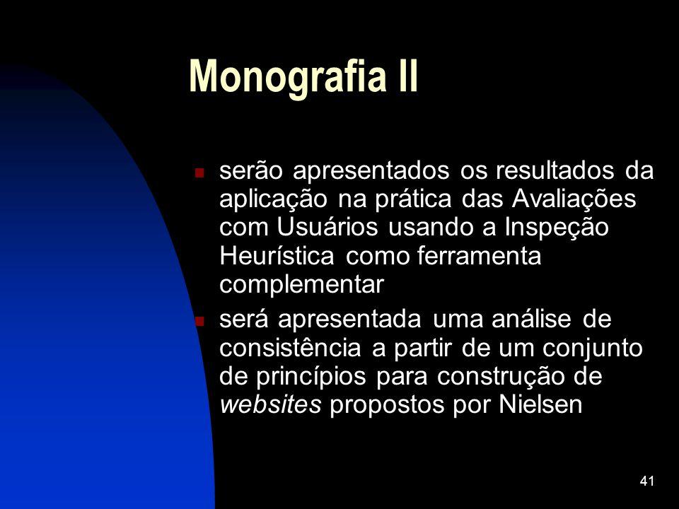 41 Monografia II serão apresentados os resultados da aplicação na prática das Avaliações com Usuários usando a Inspeção Heurística como ferramenta com