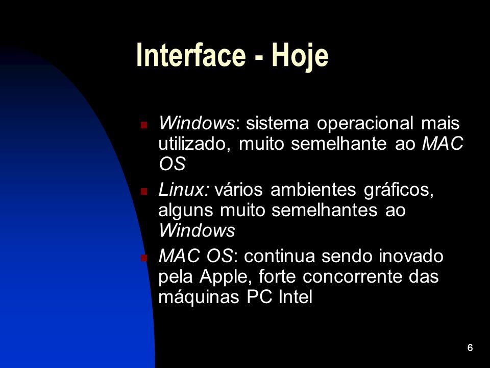 6 Interface - Hoje Windows: sistema operacional mais utilizado, muito semelhante ao MAC OS Linux: vários ambientes gráficos, alguns muito semelhantes