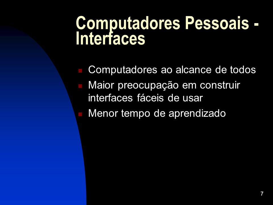 7 Computadores Pessoais - Interfaces Computadores ao alcance de todos Maior preocupação em construir interfaces fáceis de usar Menor tempo de aprendiz