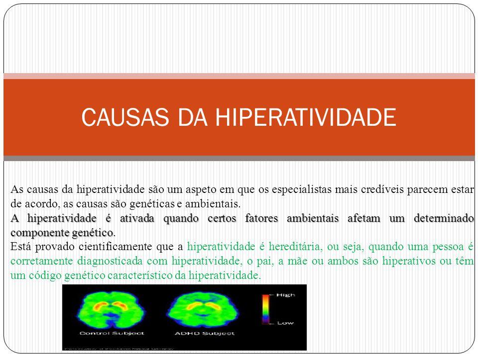 CAUSAS DA HIPERATIVIDADE As causas da hiperatividade são um aspeto em que os especialistas mais credíveis parecem estar de acordo, as causas são genéticas e ambientais.